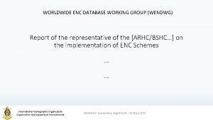 WORLDWIDE ENC DATABASE WORKING GROUP WENDWG Report of