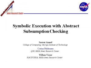 Symbolic Execution with Abstract Subsumption Checking Saswat Anand