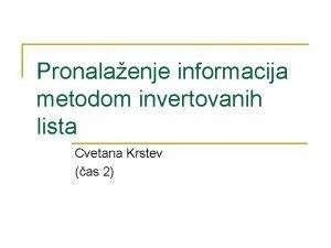 Pronalaenje informacija metodom invertovanih lista Cvetana Krstev as