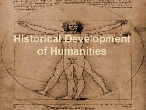 Historical Development of Humanities What is humanities u