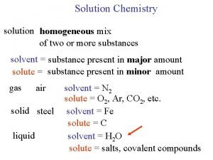 Solution Chemistry solution homogeneous mix of two or