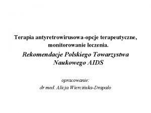 Terapia antyretrowirusowaopcje terapeutyczne monitorowanie leczenia Rekomendacje Polskiego Towarzystwa
