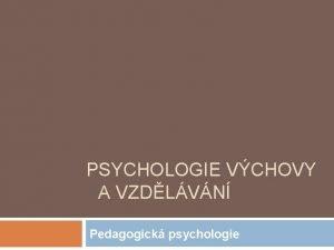 PSYCHOLOGIE VCHOVY A VZDLVN Pedagogick psychologie Video na