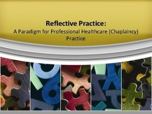 Reflective Practice A Paradigm for Professional Healthcare Chaplaincy