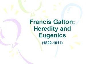 Francis Galton Heredity and Eugenics 1822 1911 Francis