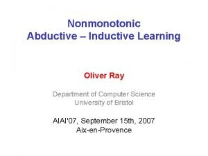 Nonmonotonic Abductive Inductive Learning Oliver Ray Department of