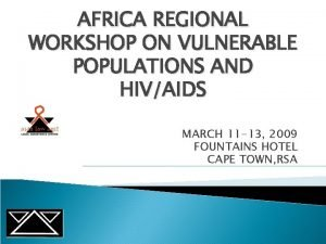AFRICA REGIONAL WORKSHOP ON VULNERABLE POPULATIONS AND HIVAIDS