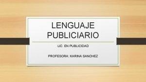 LENGUAJE PUBLICIARIO LIC EN PUBLICIDAD PROFESORA KARINA SANCHEZ