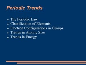 Periodic Trends The Periodic Law Classification of Elements