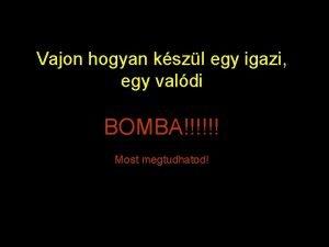 Vajon hogyan kszl egy igazi egy valdi BOMBA
