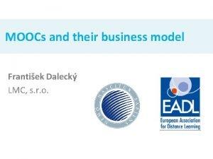 MOOCs and their business model Frantiek Daleck LMC