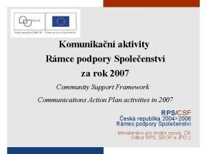 Komunikan aktivity Rmce podpory Spoleenstv za rok 2007