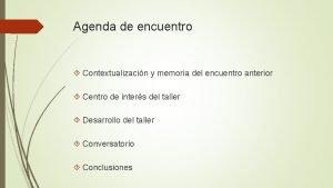 Agenda de encuentro Contextualizacin y memoria del encuentro