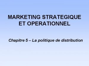 MARKETING STRATEGIQUE ET OPERATIONNEL Chapitre 5 La politique