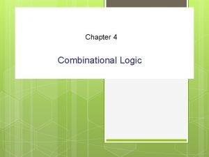 Chapter 4 Combinational Logic 4 1 Introduction Logic