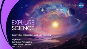 Solar System Ambassadors and Social Distancing Kay Ferrari
