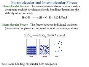 Intramolecular and Intermolecular Forces Intramolecular Forces The forces