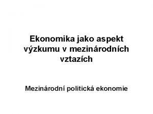Ekonomika jako aspekt vzkumu v mezinrodnch vztazch Mezinrodn
