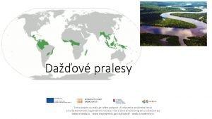 Daov pralesy Tento projekt sa realizuje vaka podpore