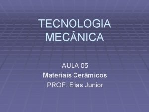 TECNOLOGIA MEC NICA AULA 05 Materiais Cermicos PROF