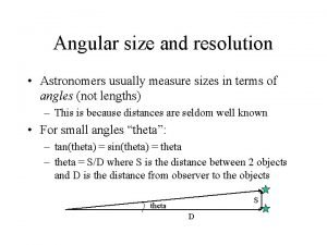 Angular size and resolution Astronomers usually measure sizes