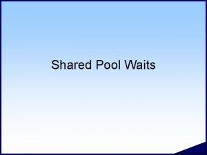 Shared Pool Waits 2 Shared Pool Waits Library