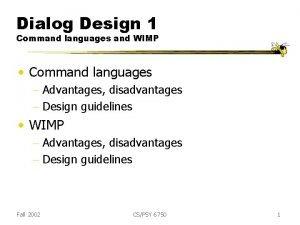 Dialog Design 1 Command languages and WIMP Command