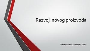 Razvoj novog proizvoda Demonstrator Aleksandra eki Razvoj novog