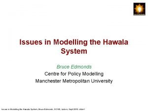 Issues in Modelling the Hawala System Bruce Edmonds