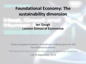 Foundational Economy The sustainability dimension Ian Gough London