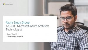 Azure Study Group AZ300 Microsoft Azure Architect Technologies