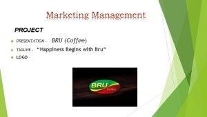 PROJECT PRESENTATION TAGLINE LOGO BRU Coffee Happiness Begins