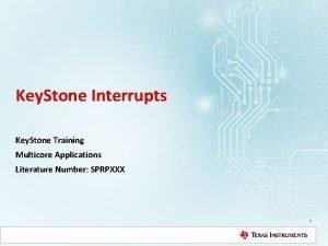 Key Stone Interrupts Key Stone Training Multicore Applications
