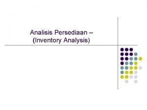 Analisis Persediaan Inventory Analysis Definisi Persediaan Adalah meliputi