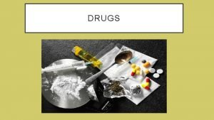 DRUGS FACTORS AFFECTING DRUG ABUSE Family factors poor