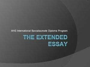 AHS International Baccalaureate Diploma Program THE EXTENDED ESSAY