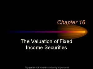 Chapter 16 The Valuation of Fixed Income Securities