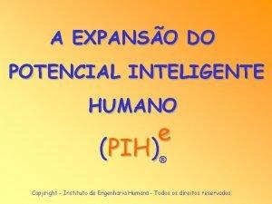 A EXPANSO DO POTENCIAL INTELIGENTE HUMANO e PIH