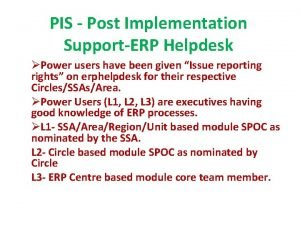 PIS Post Implementation SupportERP Helpdesk Power users have