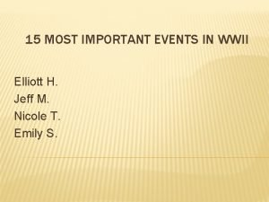 15 MOST IMPORTANT EVENTS IN WWII Elliott H