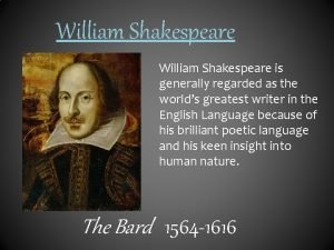 William Shakespeare is generally regarded as the worlds