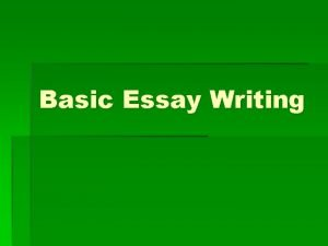 Basic Essay Writing Basic Essay Writing The Topic