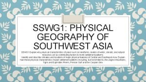 SSWG 1 PHYSICAL GEOGRAPHY OF SOUTHWEST ASIA SSWG