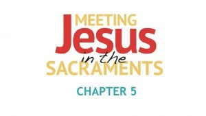 CHAPTER 5 Chapter 4 The Sacrament of Eucharist
