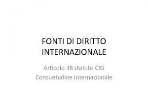 FONTI DI DIRITTO INTERNAZIONALE Articolo 38 statuto CIG