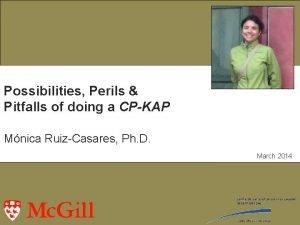 Possibilities Perils Pitfalls of doing a CPKAP Mnica