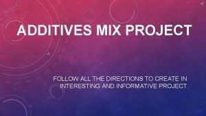 ADDITIVES MIX PROJECT FOLLOW ALL THE DIRECTIONS TO