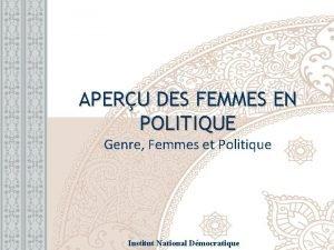 APERU DES FEMMES EN POLITIQUE Genre Femmes et