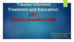 Trauma Informed Treatment and Education DBT Emotion Regulation