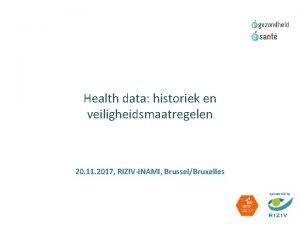 Health data historiek en veiligheidsmaatregelen 20 11 2017